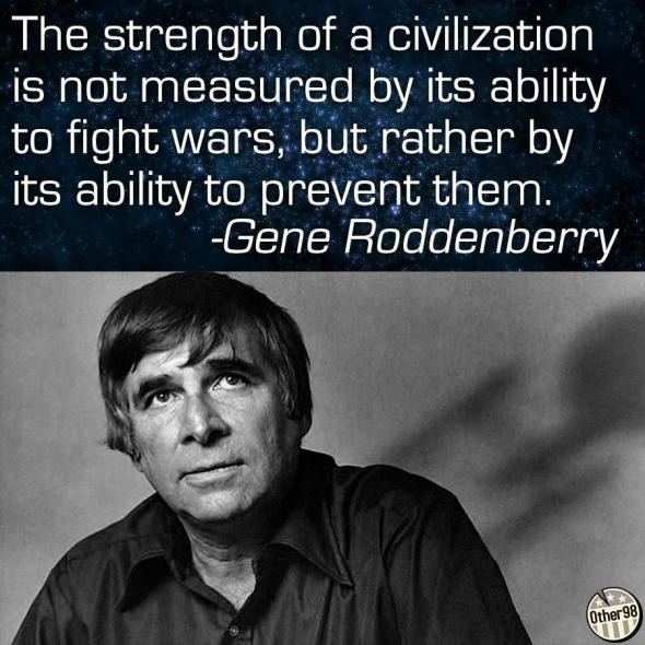 The strength of a civilization is not measured by its ability to fight wars, but by its ability to prevent them.