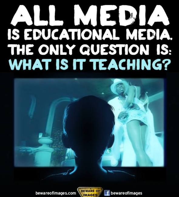 All media is educational media. The only question is: What is it teaching?